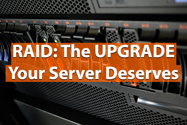 RAID: The UPGRADE Your Server Deserves